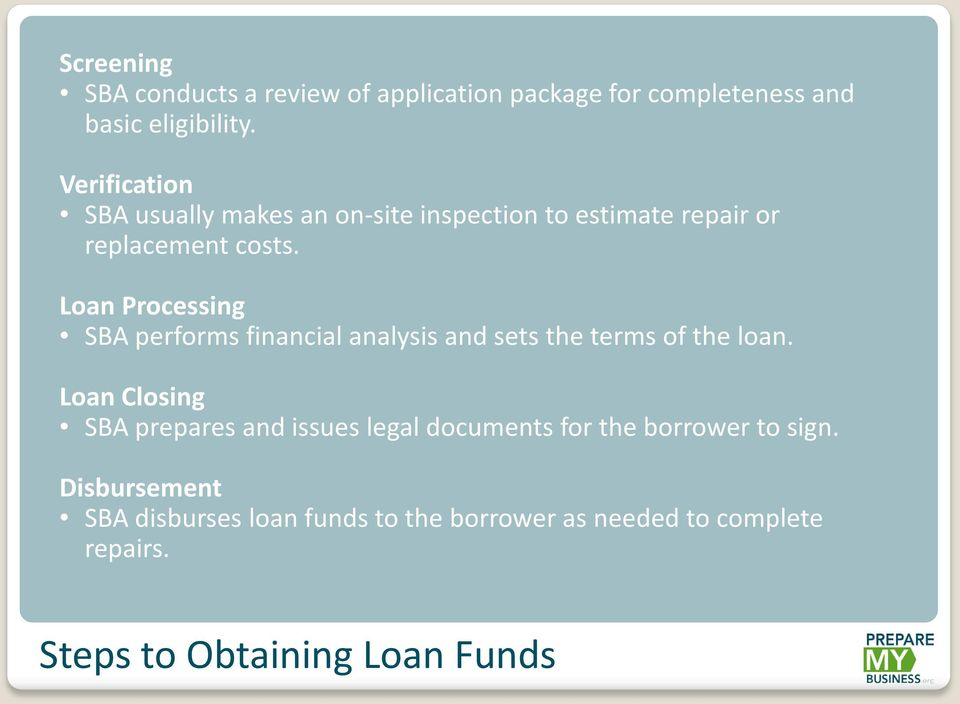 Loan Processing SBA performs financial analysis and sets the terms of the loan.