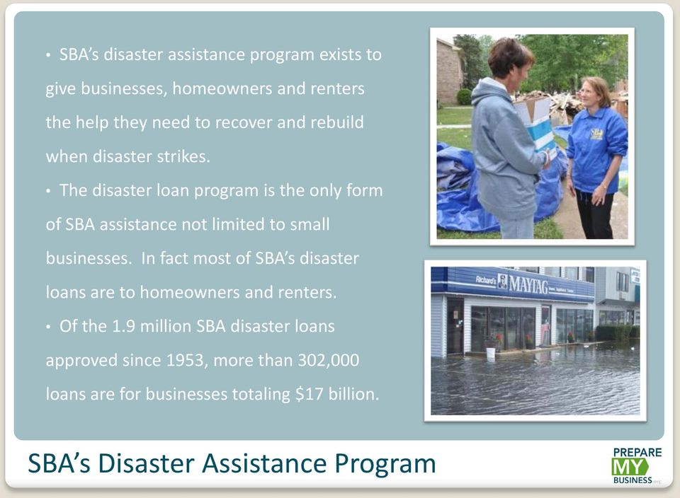 The disaster loan program is the only form of SBA assistance not limited to small businesses.