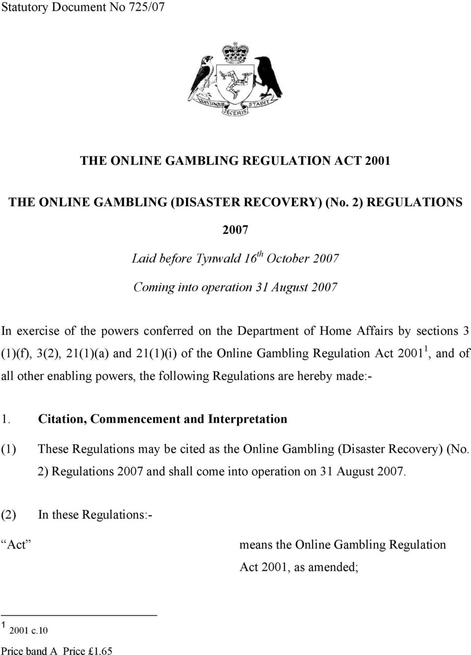 21(1)(a) and 21(1)(i) of the Online Gambling Regulation Act 2001 1, and of all other enabling powers, the following Regulations are hereby made:- 1.