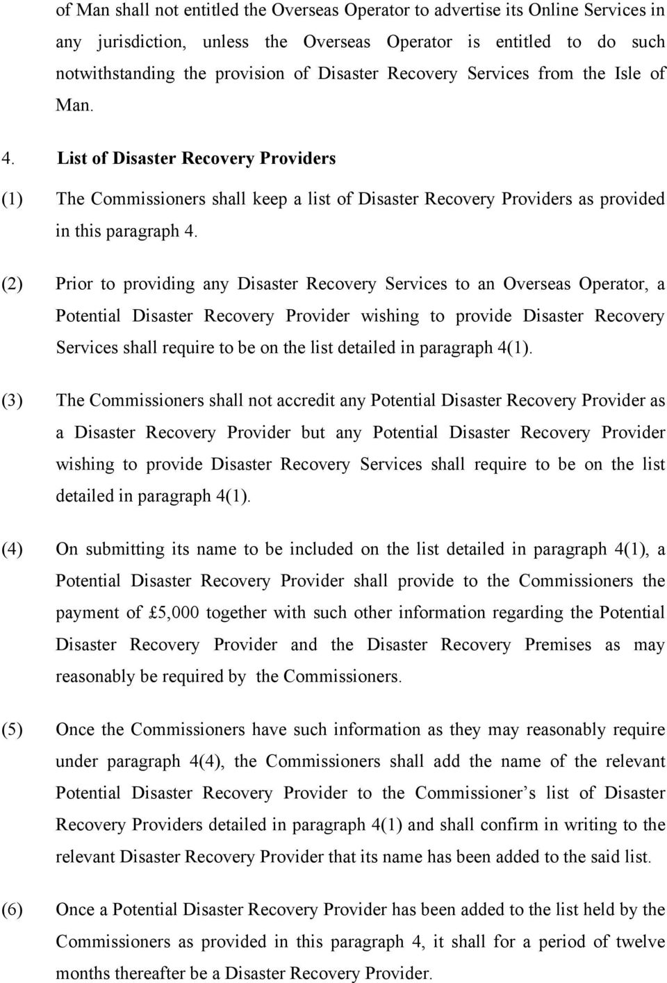 (2) Prior to providing any Disaster Recovery Services to an Overseas Operator, a Potential Disaster Recovery Provider wishing to provide Disaster Recovery Services shall require to be on the list