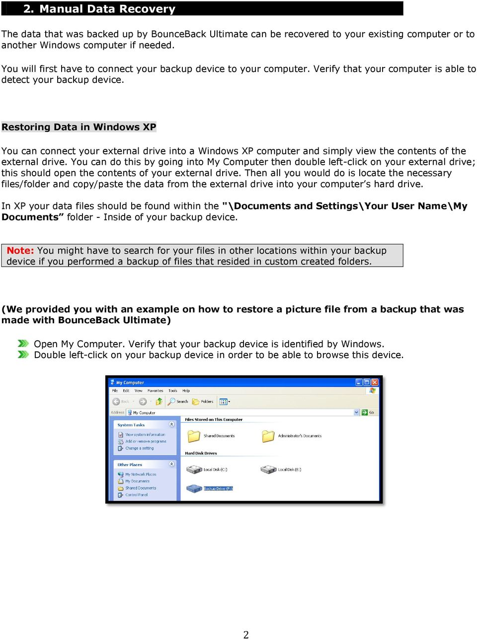 Restoring Data in Windows XP You can connect your external drive into a Windows XP computer and simply view the contents of the external drive.