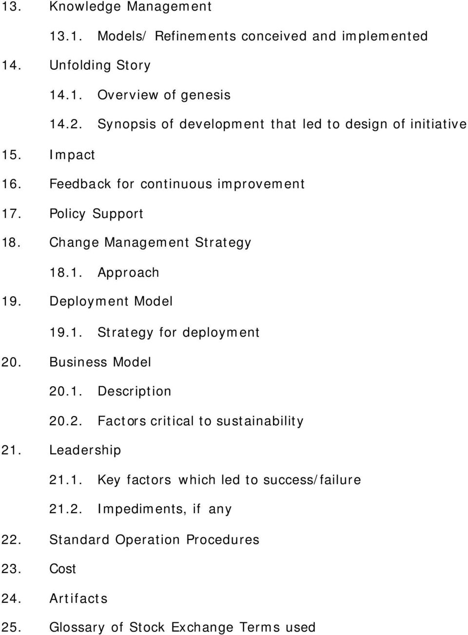 Change Management Strategy 18.1. Approach 19. Deployment Model 19.1. Strategy for deployment 20. Business Model 20.1. Description 20.2. Factors critical to sustainability 21.