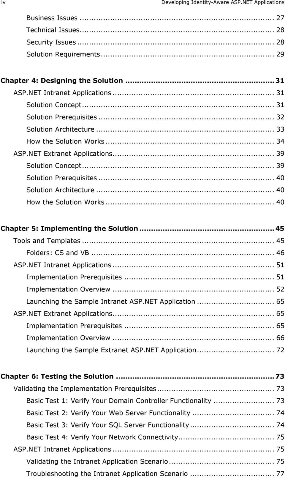 .. 39 Solution Prerequisites... 40 Solution Architecture... 40 How the Solution Works... 40 Chapter 5: Implementing the Solution... 45 Tools and Templates... 45 Folders: CS and VB... 46 ASP.