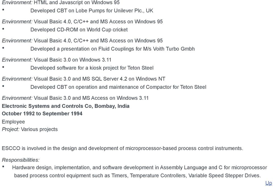 11 Developed software for a kiosk project for Teton Steel Visual Basic 3.0 and MS SQL Server 4.2 on Windows NT Developed CBT on operation and maintenance of Compactor for Teton Steel Visual Basic 3.