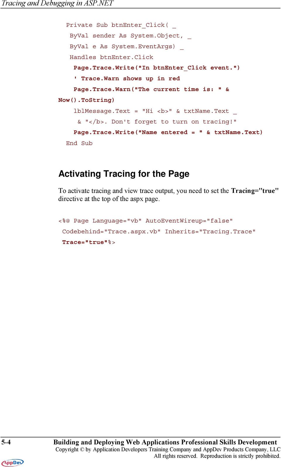 "text) End Sub Activating Tracing for the Page To activate tracing and view trace output, you need to set the Tracing=""true"" directive at the top of the aspx page."