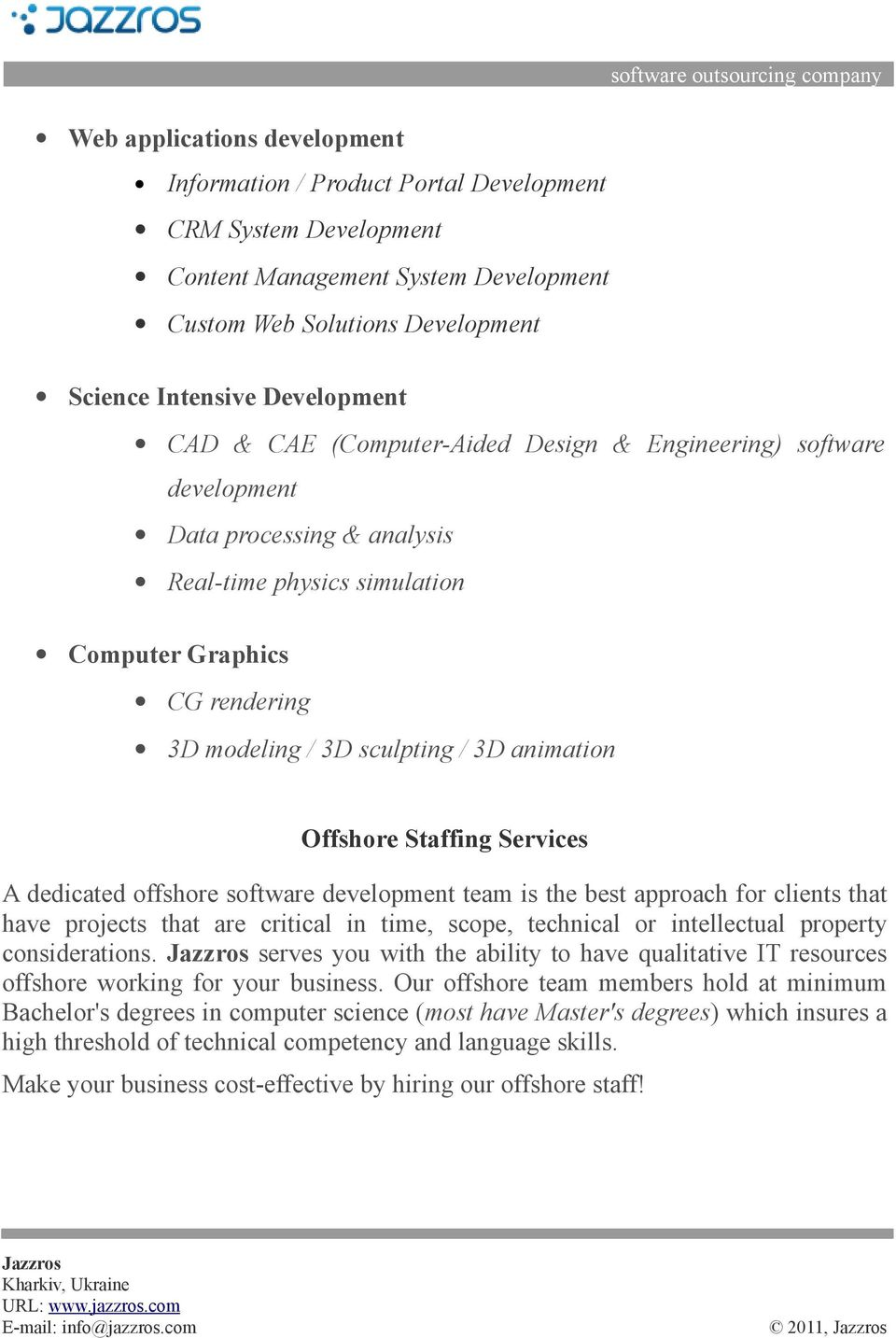 Offshore Staffing Services A dedicated offshore software development team is the best approach for clients that have projects that are critical in time, scope, technical or intellectual property