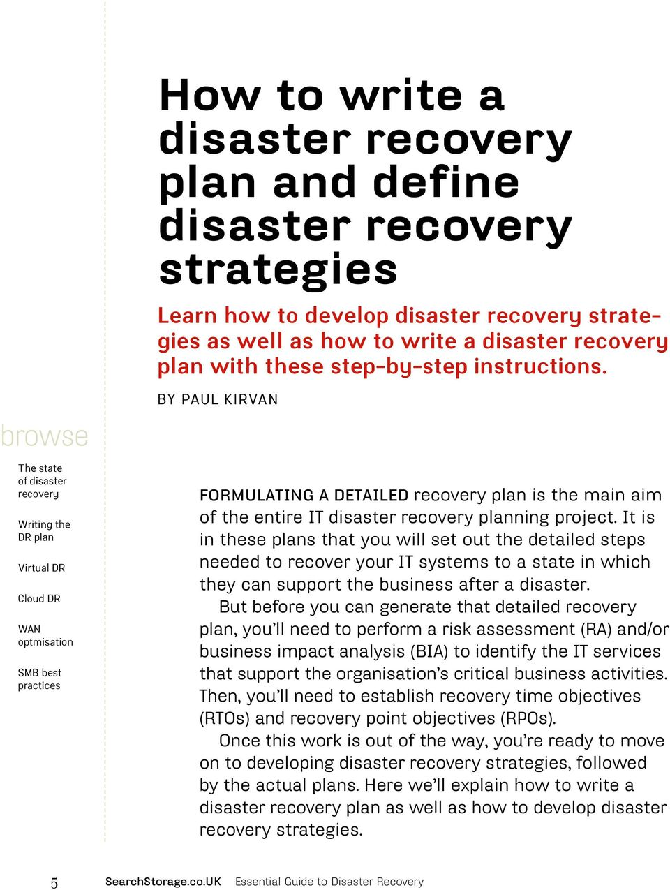 It is in these plans that you will set out the detailed steps needed to recover your IT systems to a state in which they can support the business after a disaster.