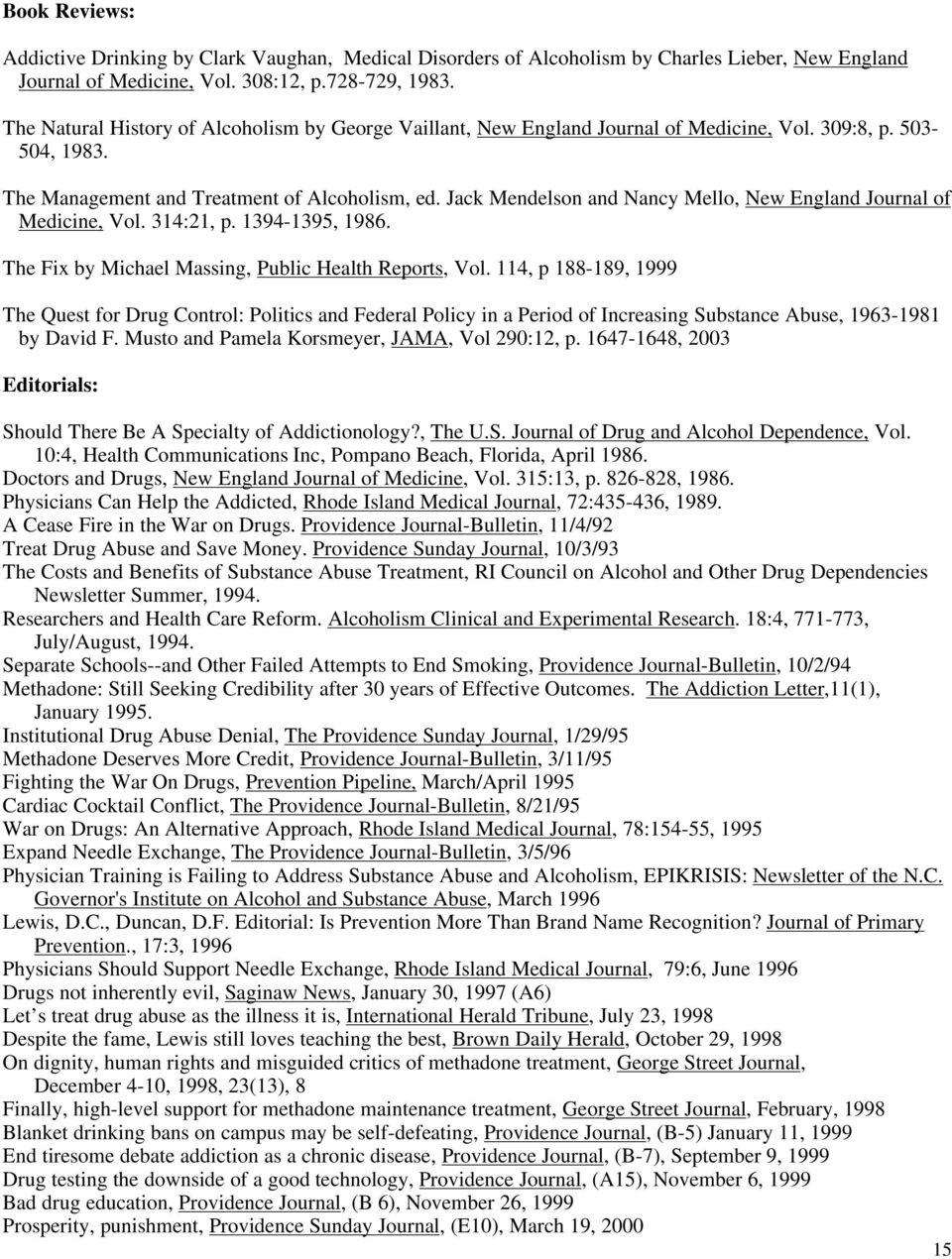 Jack Mendelson and Nancy Mello, New England Journal of Medicine, Vol. 314:21, p. 1394-1395, 1986. The Fix by Michael Massing, Public Health Reports, Vol.