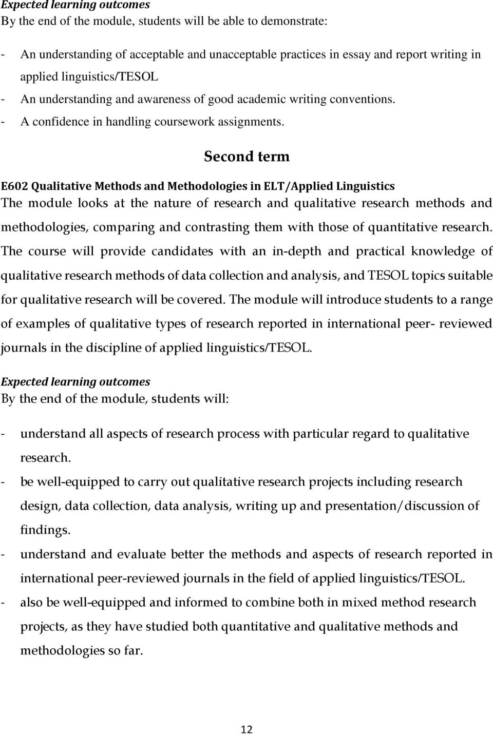 Second term E602 Qualitative Methods and Methodologies in ELT/Applied Linguistics The module looks at the nature of research and qualitative research methods and methodologies, comparing and