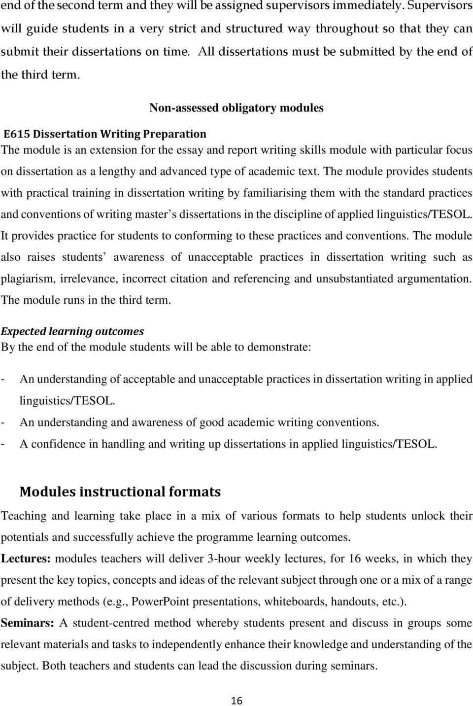Non-assessed obligatory modules E615 Dissertation Writing Preparation The module is an extension for the essay and report writing skills module with particular focus on dissertation as a lengthy and