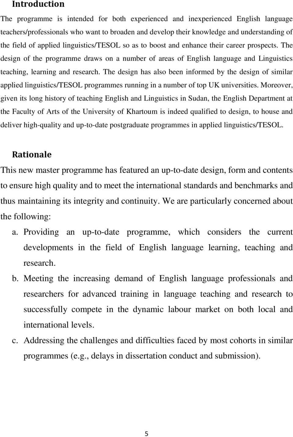 The design has also been informed by the design of similar applied linguistics/tesol programmes running in a number of top UK universities.