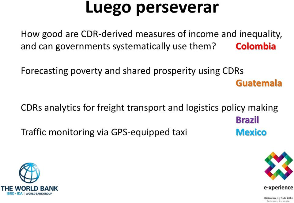 Colombia Forecasting poverty and shared prosperity using CDRs Guatemala CDRs