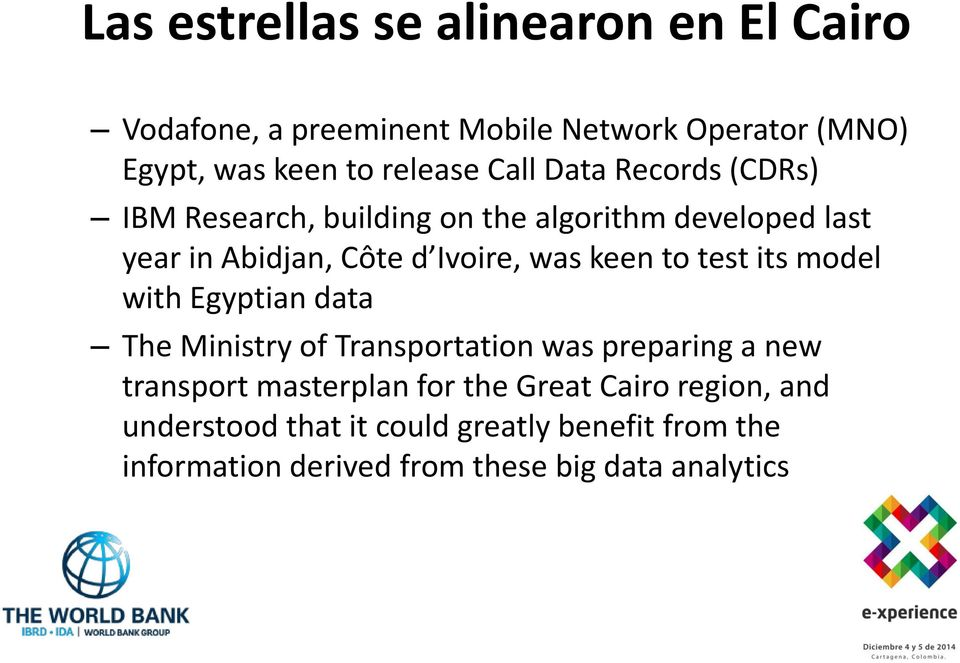 keen to test its model with Egyptian data The Ministry of Transportation was preparing a new transport masterplan for