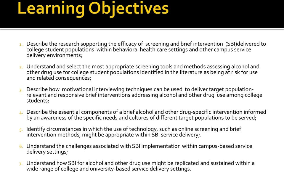 Understand and select the most appropriate screening tools and methods assessing alcohol and other drug use for college student populations identified in the literature as being at risk for use and