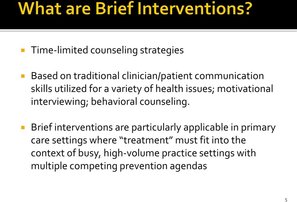 Brief interventions are particularly applicable in primary care settings where treatment must