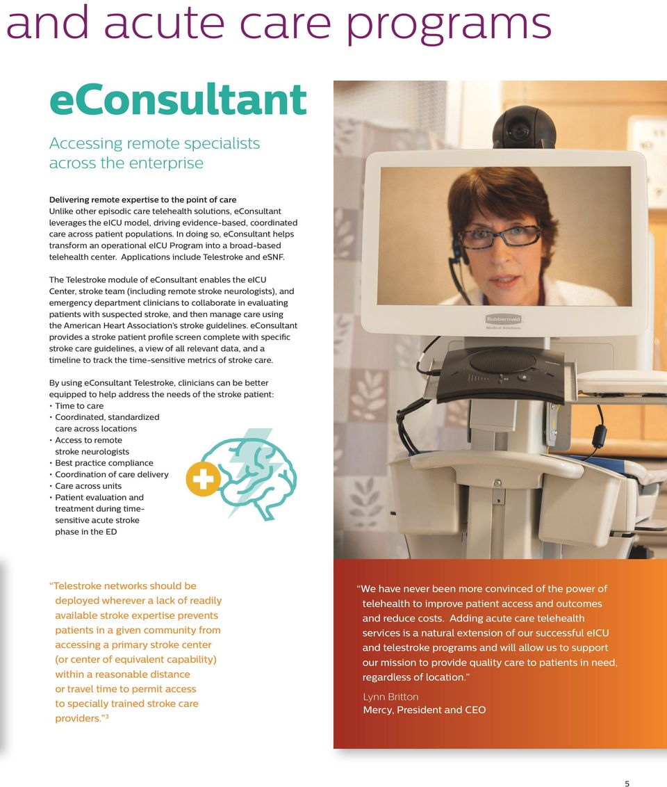 In doing so, econsultant helps transform an operational eicu Program into a broad-based telehealth center. Applications include Telestroke and esnf.