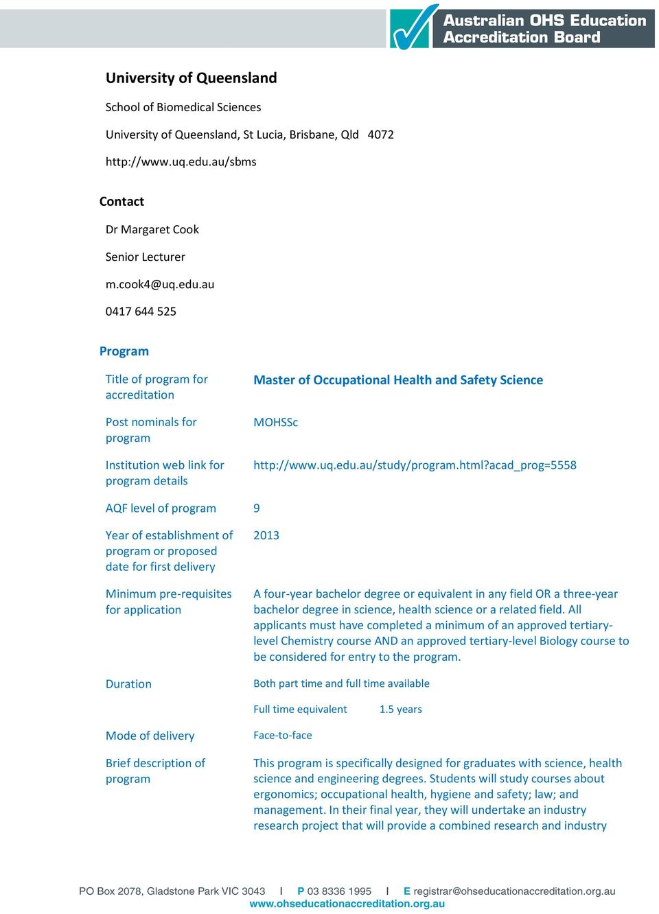 au 0417644525 Title of for accreditation Post nominals for Institution web link for details Master of Occupational Health and Safety Science MOHSSc http://www.uq.edu.au/study/.html?