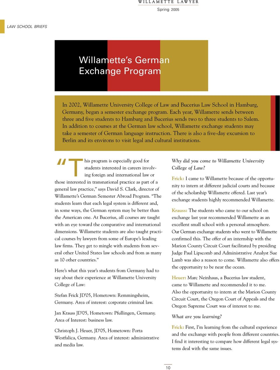 In addition to courses at the German law school, Willamette exchange students may take a semester of German language instruction.