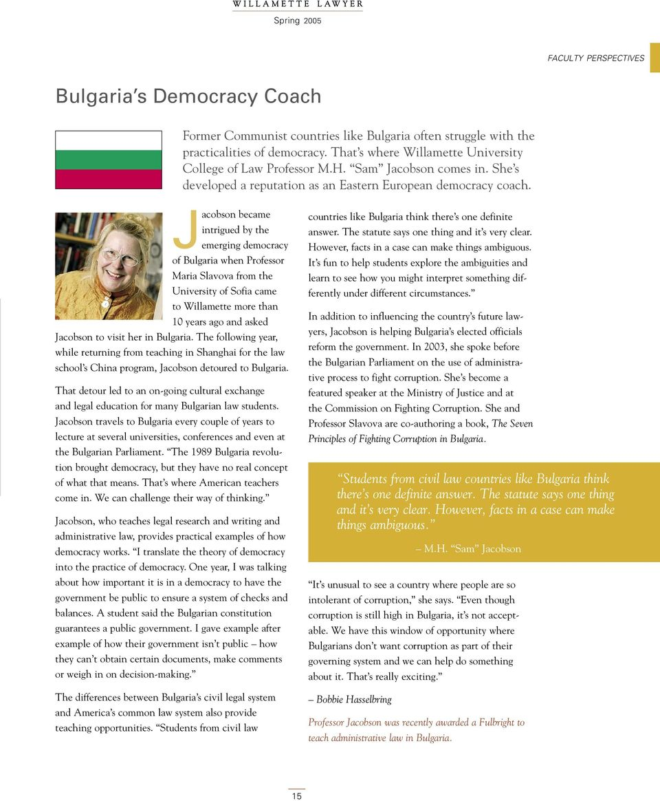 Jacobson became intrigued by the emerging democracy of Bulgaria when Professor Maria Slavova from the University of Sofia came to Willamette more than 10 years ago and asked Jacobson to visit her in