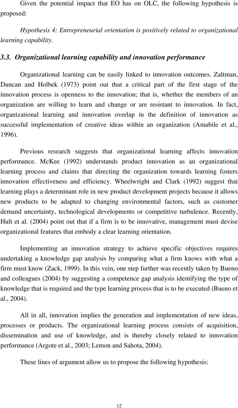 Zaltman, Duncan and Holbek (1973) point out that a critical part of the first stage of the innovation process is openness to the innovation; that is, whether the members of an organization are