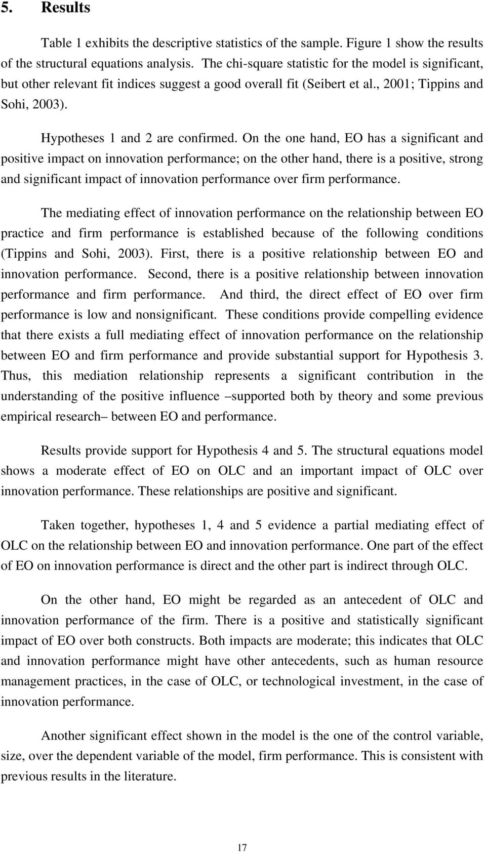 On the one hand, EO has a significant and positive impact on innovation performance; on the other hand, there is a positive, strong and significant impact of innovation performance over firm