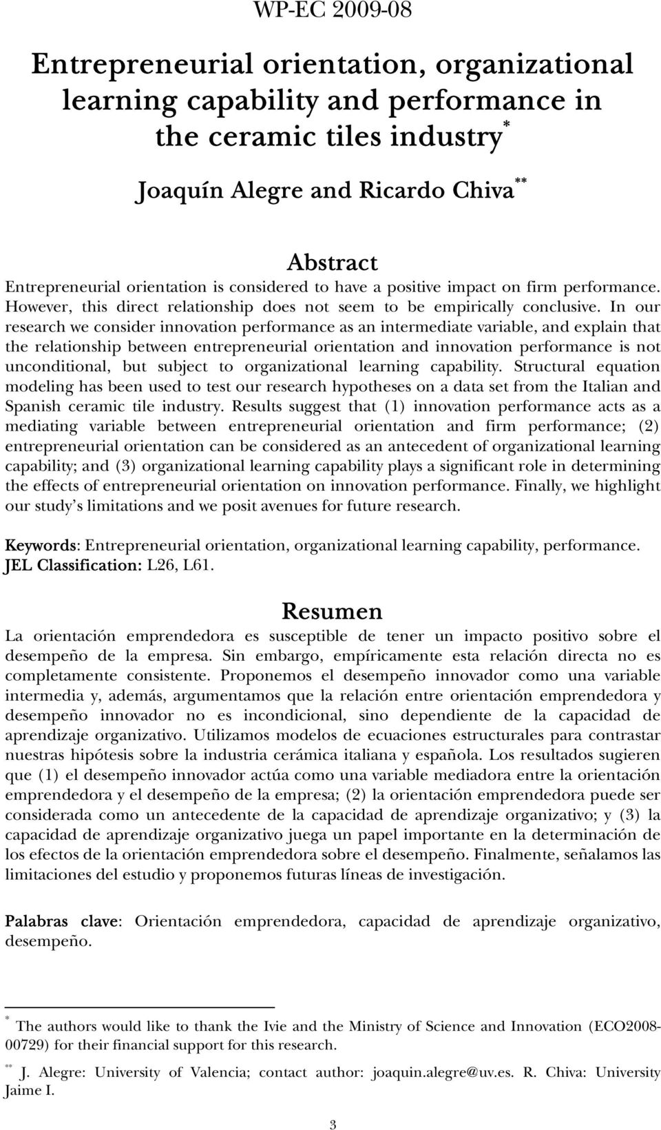 In our research we consider innovation performance as an intermediate variable, and explain that the relationship between entrepreneurial orientation and innovation performance is not unconditional,