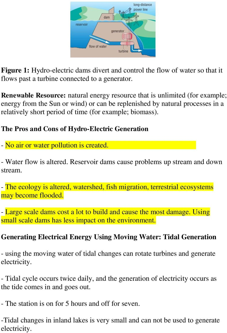 biomass). The Pros and Cons of Hydro-Electric Generation - No air or water pollution is created. - Water flow is altered. Reservoir dams cause problems up stream and down stream.