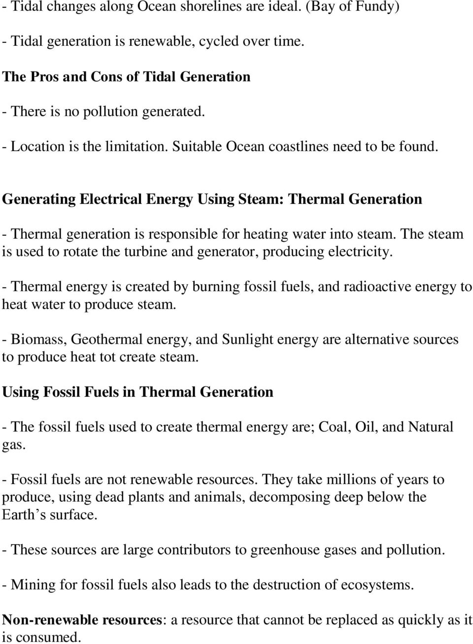 The steam is used to rotate the turbine and generator, producing electricity. - Thermal energy is created by burning fossil fuels, and radioactive energy to heat water to produce steam.