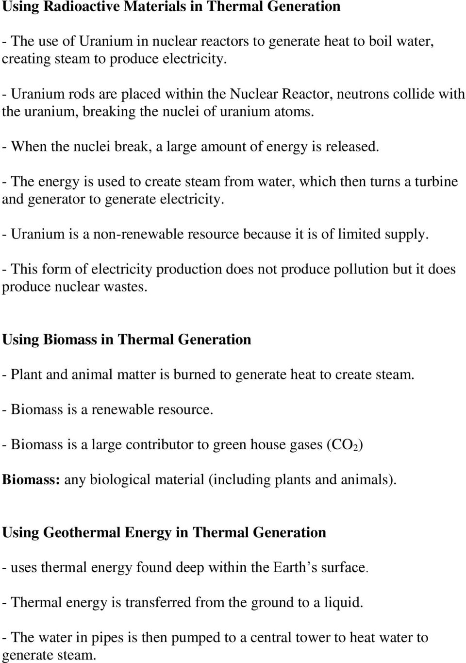 - The energy is used to create steam from water, which then turns a turbine and generator to generate electricity. - Uranium is a non-renewable resource because it is of limited supply.