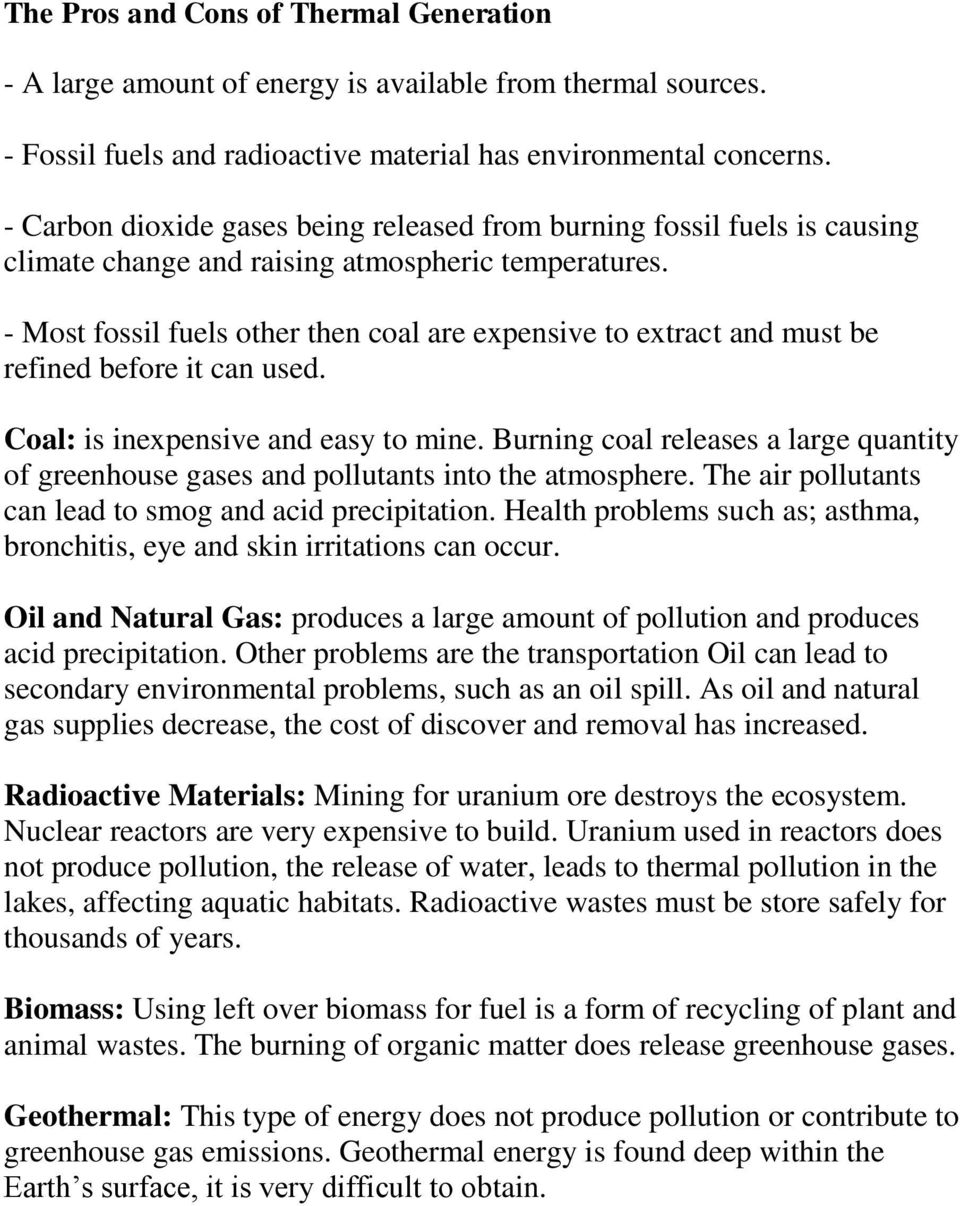 - Most fossil fuels other then coal are expensive to extract and must be refined before it can used. Coal: is inexpensive and easy to mine.