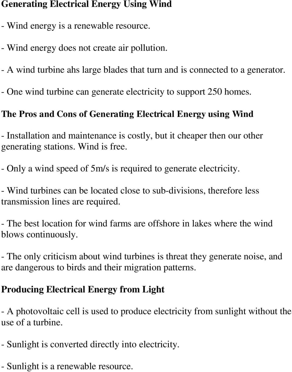 The Pros and Cons of Generating Electrical Energy using Wind - Installation and maintenance is costly, but it cheaper then our other generating stations. Wind is free.