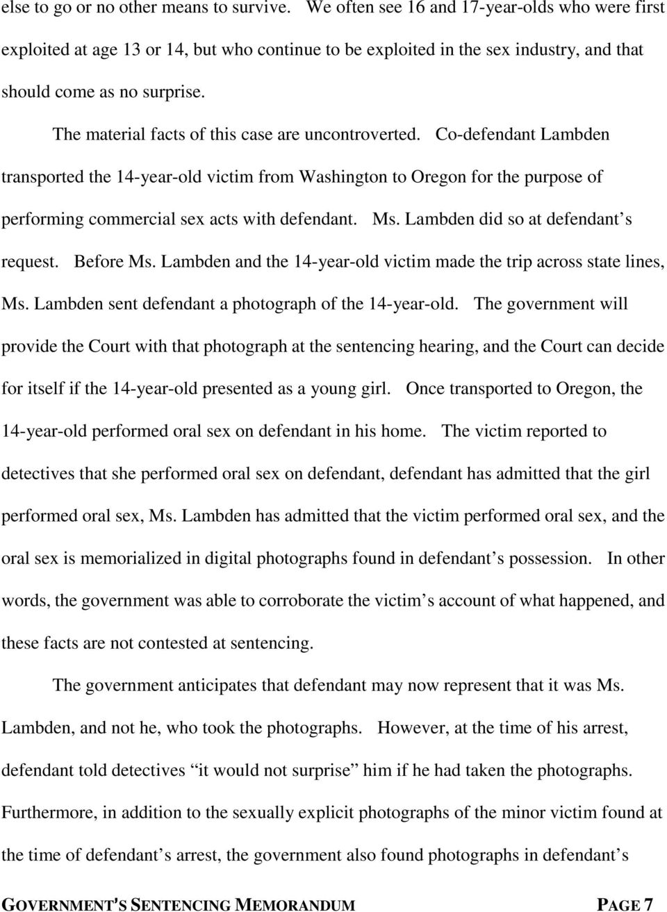 The material facts of this case are uncontroverted. Co-defendant Lambden transported the 14-year-old victim from Washington to Oregon for the purpose of performing commercial sex acts with defendant.