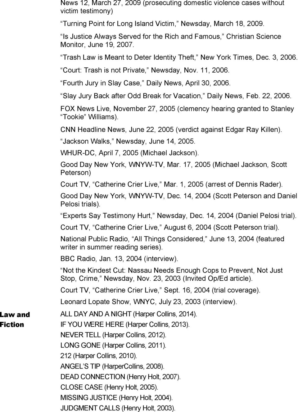 Court: Trash is not Private, Newsday, Nov. 11, 2006. Fourth Jury in Slay Case, Daily News, April 30, 2006. Slay Jury Back after Odd Break for Vacation, Daily News, Feb. 22, 2006.