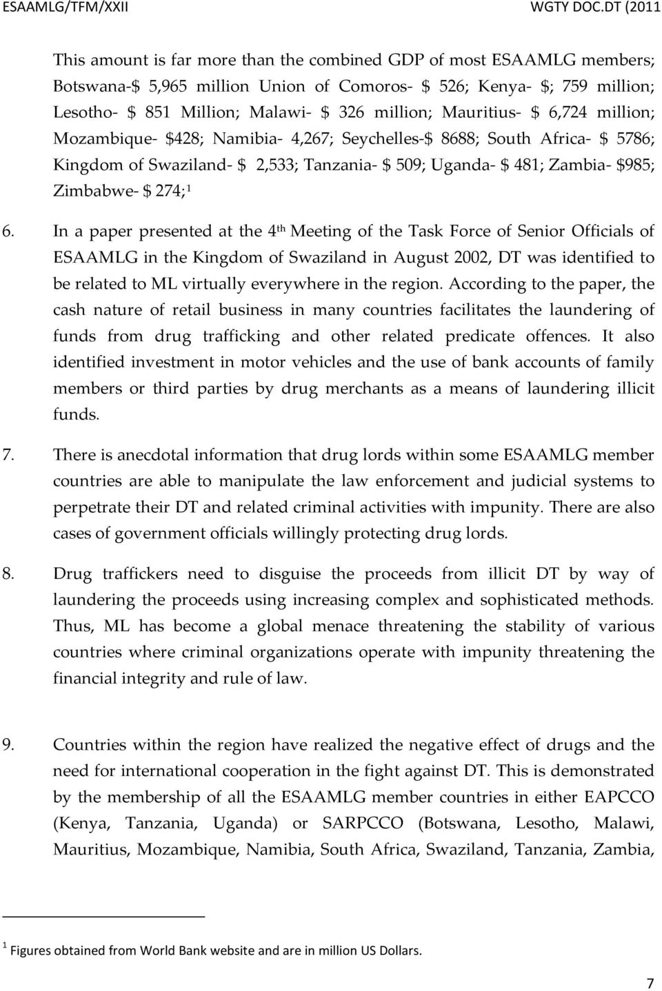 6. In a paper presented at the 4 th Meeting of the Task Force of Senior Officials of ESAAMLG in the Kingdom of Swaziland in August 2002, DT was identified to be related to ML virtually everywhere in