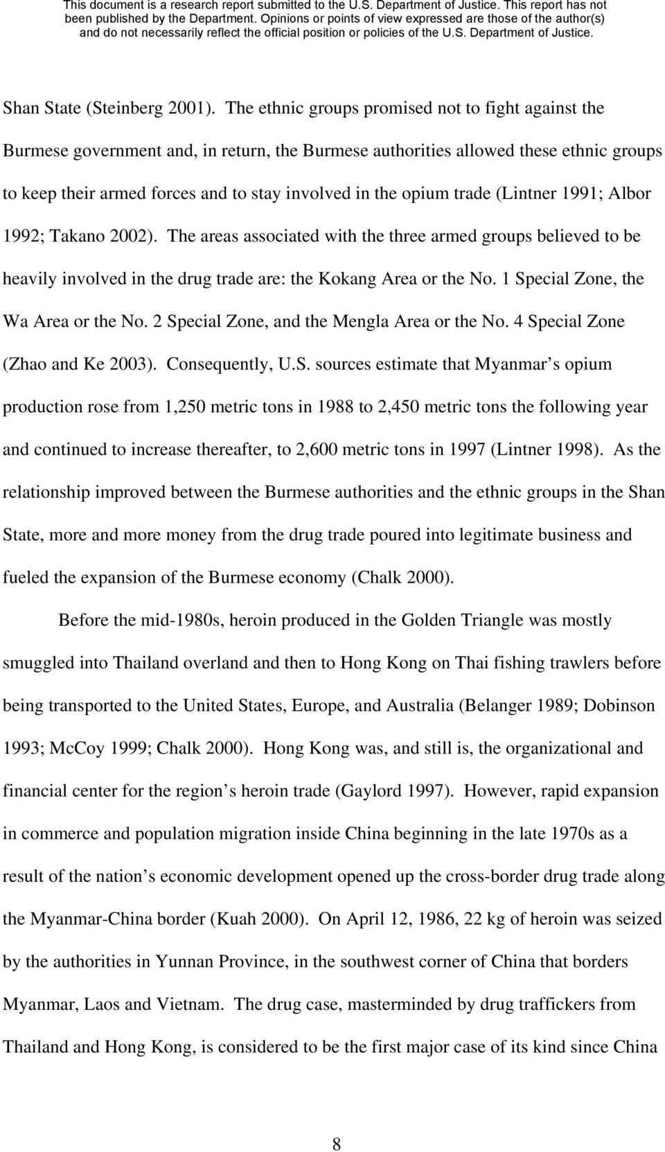 trade (Lintner 1991; Albor 1992; Takano 2002). The areas associated with the three armed groups believed to be heavily involved in the drug trade are: the Kokang Area or the No.