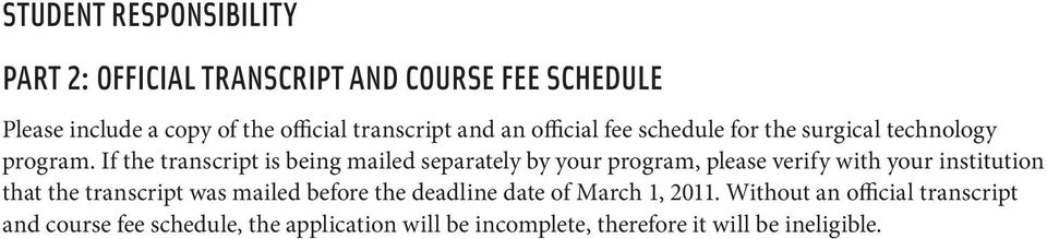 If the transcript is being mailed separately by your program, please verify with your institution that the transcript was