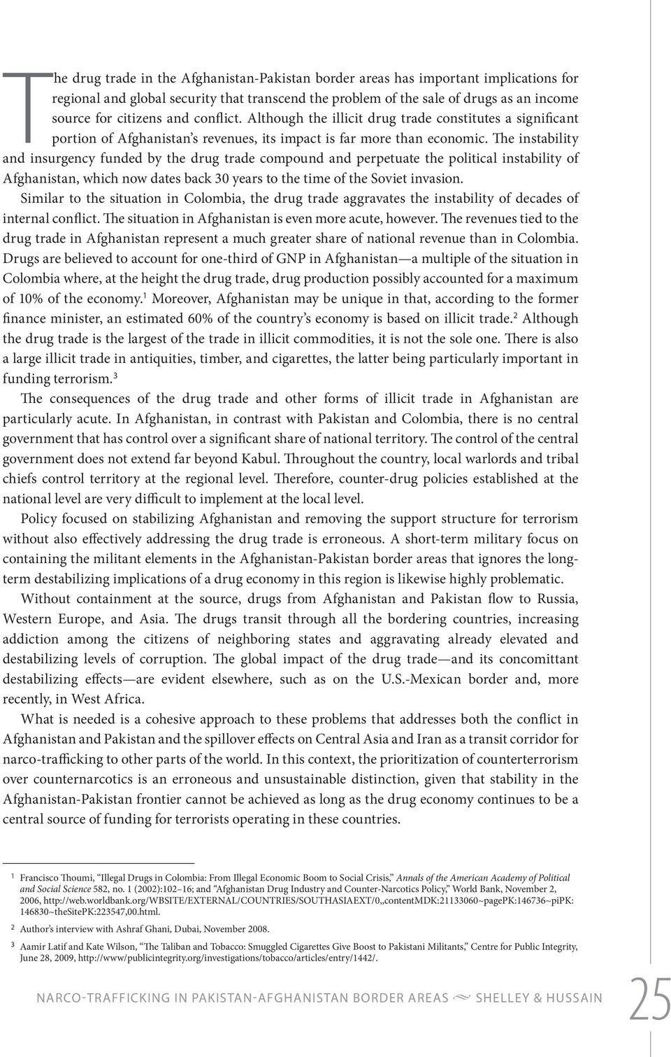 The instability and insurgency funded by the drug trade compound and perpetuate the political instability of Afghanistan, which now dates back 30 years to the time of the Soviet invasion.