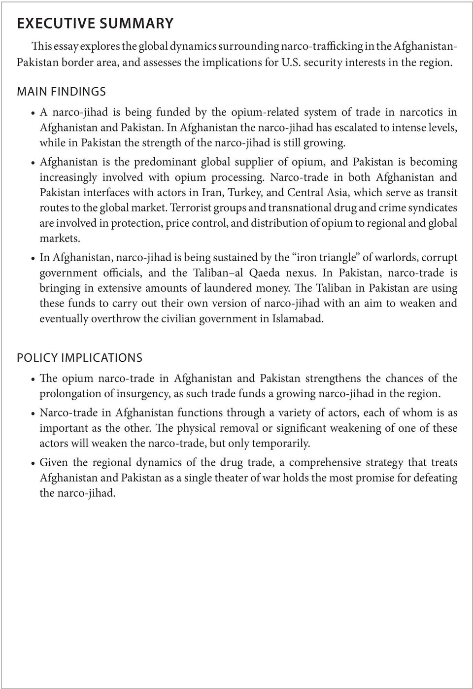In Afghanistan the narco-jihad has escalated to intense levels, while in Pakistan the strength of the narco-jihad is still growing.