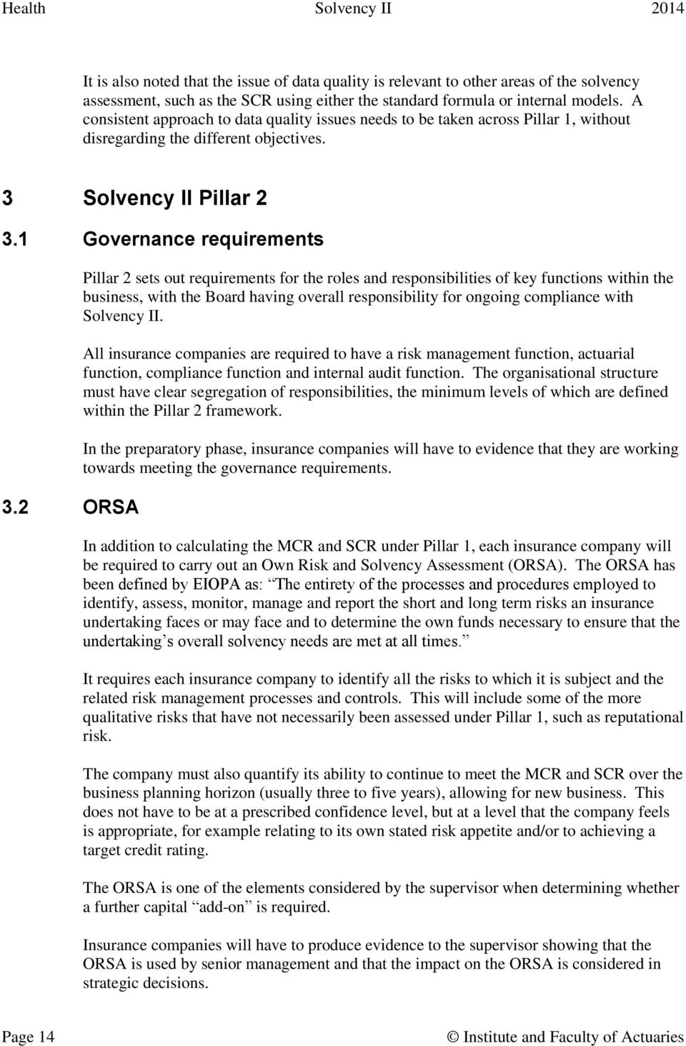 2 ORSA Pillar 2 sets out requirements for the roles and responsibilities of key functions within the business, with the Board having overall responsibility for ongoing compliance with Solvency II.