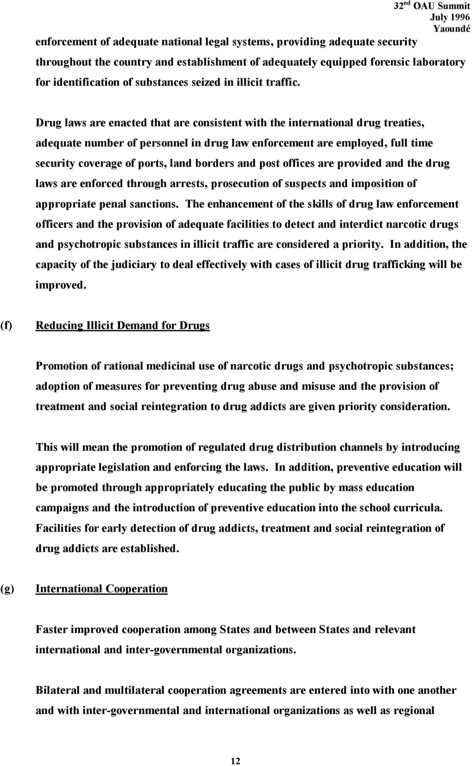 Drug laws are enacted that are consistent with the international drug treaties, adequate number of personnel in drug law enforcement are employed, full time security coverage of ports, land borders