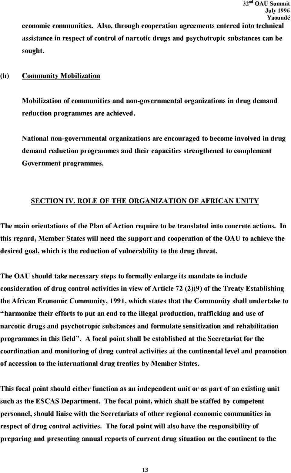 National non-governmental organizations are encouraged to become involved in drug demand reduction programmes and their capacities strengthened to complement Government programmes. SECTION IV.