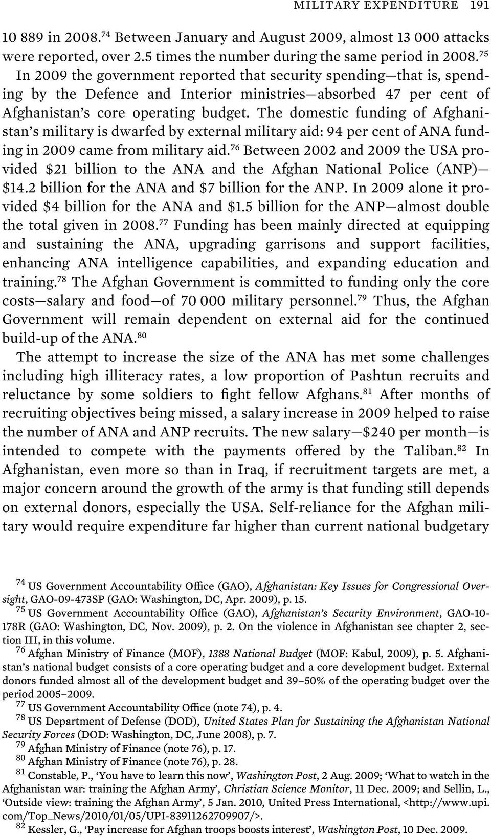 The domestic funding of Afghanistan s military is dwarfed by external military aid: 94 per cent of ANA funding in 2009 came from military aid.