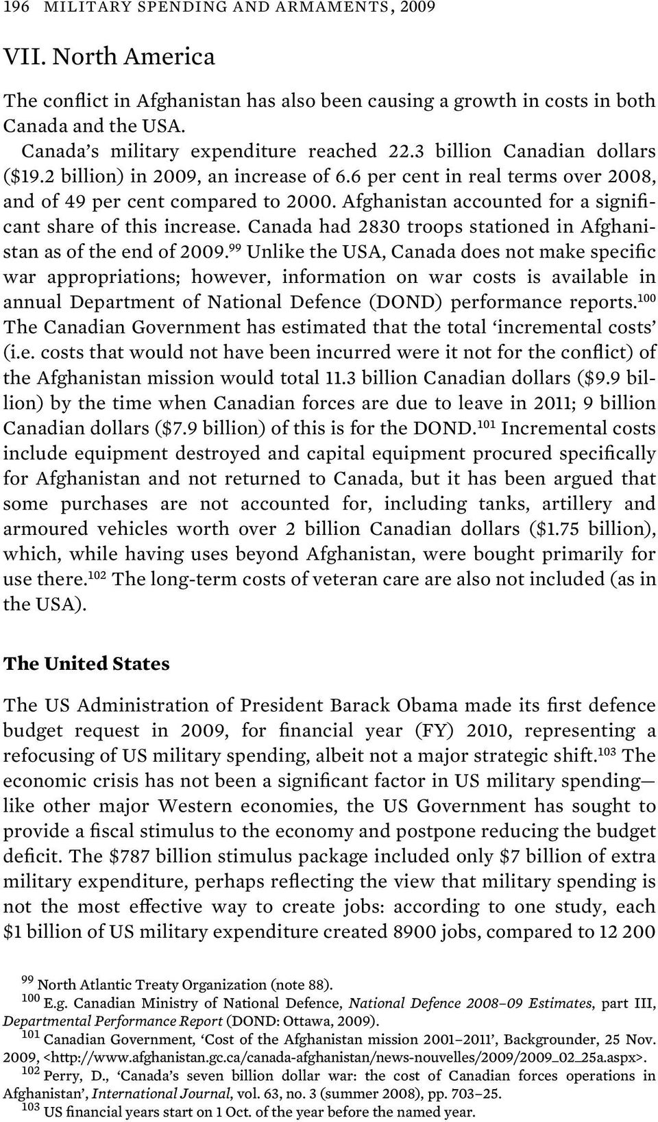 Afghanistan accounted for a significant share of this increase. Canada had 2830 troops stationed in Afghanistan as of the end of 2009.