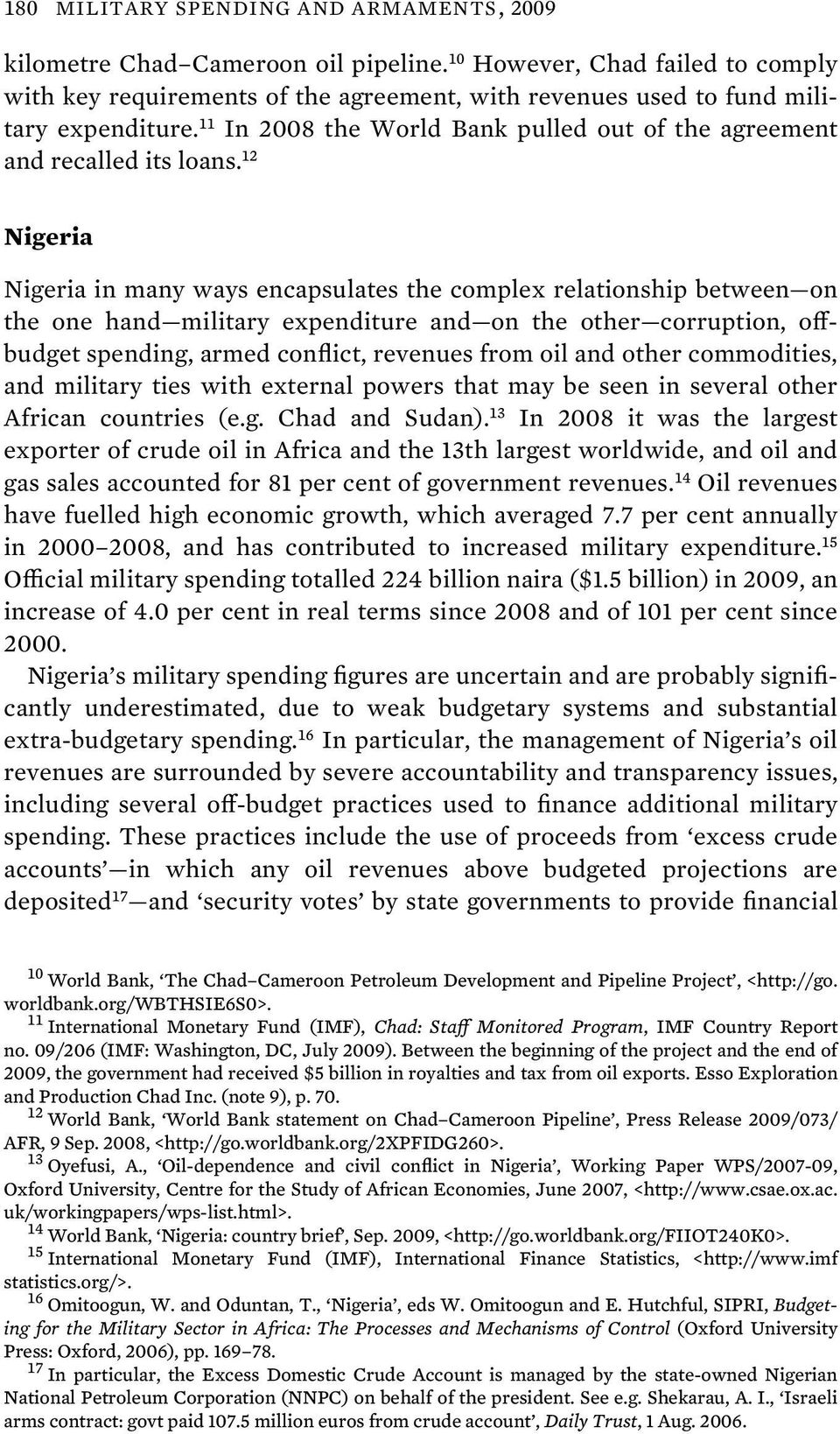 12 Nigeria Nigeria in many ways encapsulates the complex relationship between on the one hand military expenditure and on the other corruption, offbudget spending, armed conflict, revenues from oil
