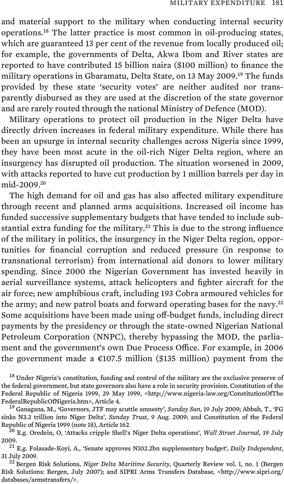 states are reported to have contributed 15 billion naira ($100 million) to finance the military operations in Gbaramatu, Delta State, on 13 May 2009.