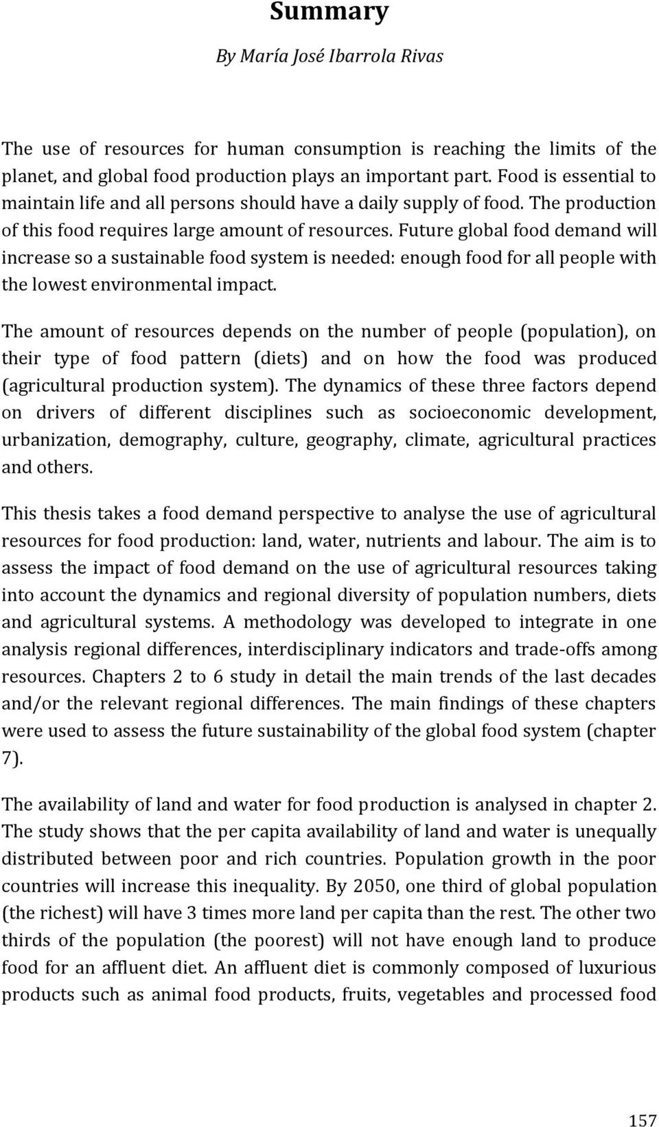 Future global food demand will increase so a sustainable food system is needed: enough food for all people with the lowest environmental impact.