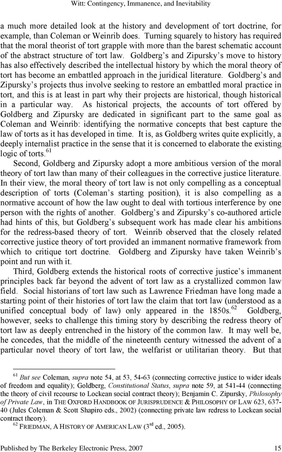 Goldberg s and Zipursky s move to history has also effectively described the intellectual history by which the moral theory of tort has become an embattled approach in the juridical literature.