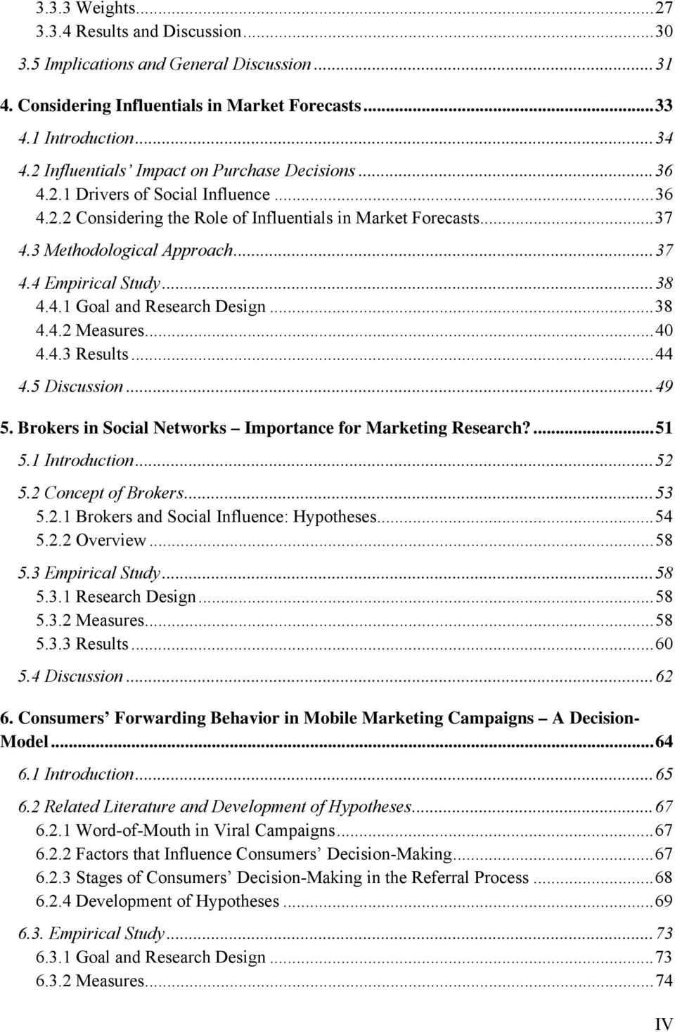 .. 38 4.4.1 Goal and Research Design... 38 4.4.2 Measures... 40 4.4.3 Results... 44 4.5 Discussion... 49 5. Brokers in Social Networks Importance for Marketing Research?... 51 5.1 Introduction... 52 5.