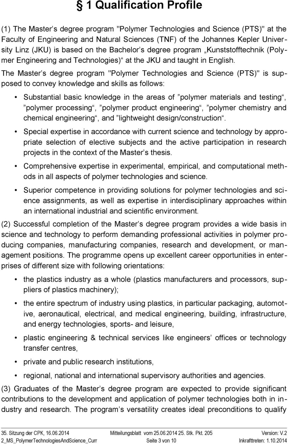 "The Master s degree program ""Polymer Technologies and Science (PTS)"" is supposed to convey knowledge and skills as follows: Substantial basic knowledge in the areas of polymer materials and testing,"