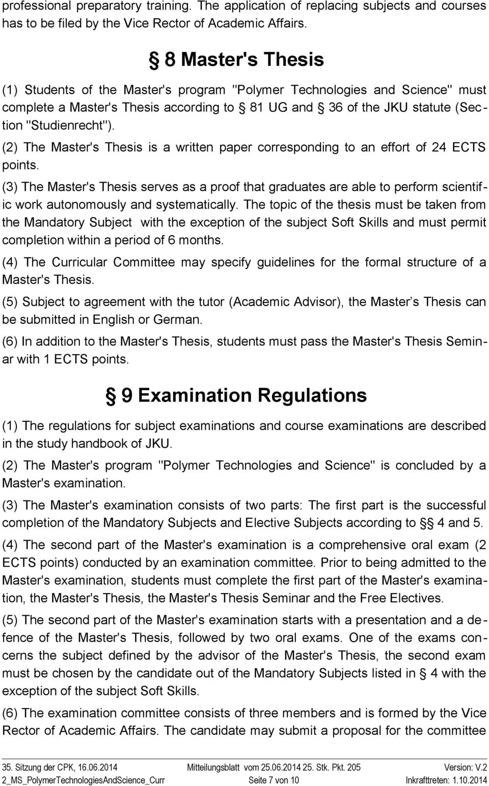 (2) The Master's Thesis is a written paper corresponding to an effort of 24 ECTS points.